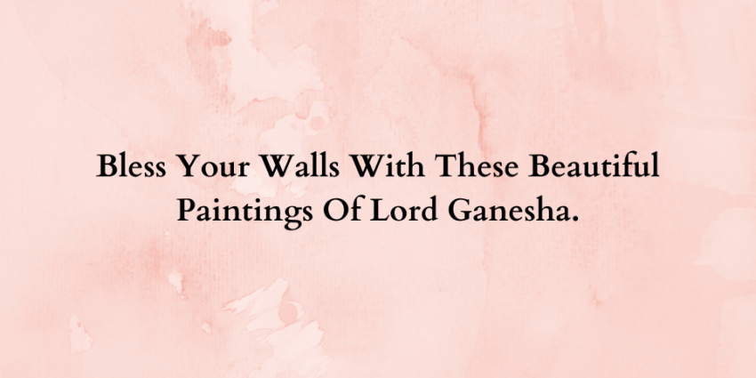 Bless Your Walls With These Beautiful Paintings Of Lord Ganesha
